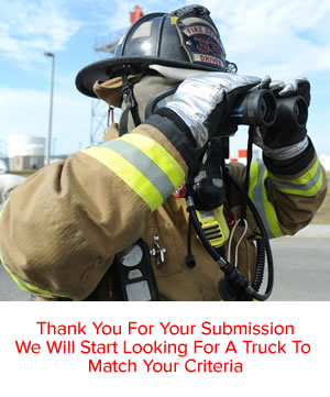 We have received your request for fire trucks. An email with the link to edit your Fire Truck Finder ® criteria will be sent to you promptly.